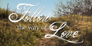 Follow the Way of Love